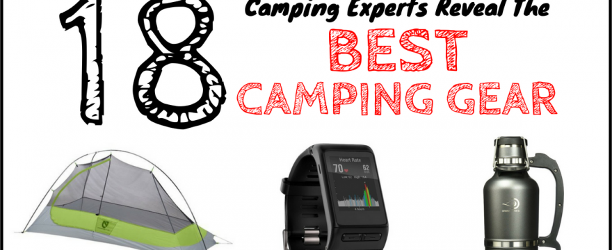 20 Camping Experts Reveal The Best Hiking & Camping Gear of 2018
