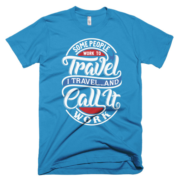 I Travel And Call It Work T-Shirt Blue